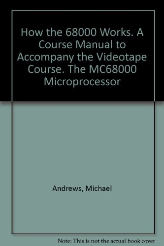 How the 68000 Works. A Course Manual to Accompany the Videotape Course.