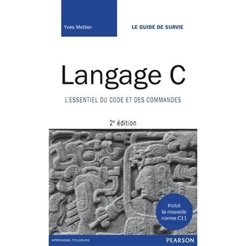 Langage C, 2e édition - L'essentiel du code et des commandes