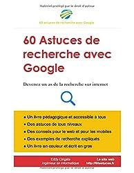 60 Astuces de recherche avec Google: Devenez un as de la recherche sur internet. Un livre pédagogique pour tous.