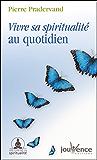 Vivre sa spiritualité au quotidien (nouvelle édition)
