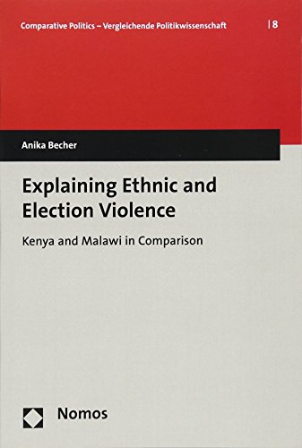 Explaining Ethnic and Election Violence: Kenya and Malawi in Comparison (Comparative Politics - Vergleichende Politikwissenschaft, Band 8) (Kenia Becher)