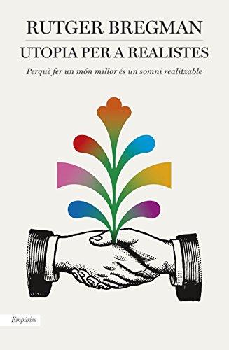 Utopia per a realistes: Perquè fer un món millor és un somni realitzable (Catalan Edition) por Rutger Bregman