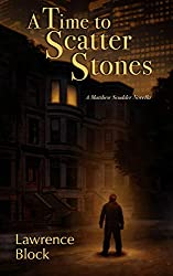A Time to Scatter Stones: A Matthew Scudder Novella