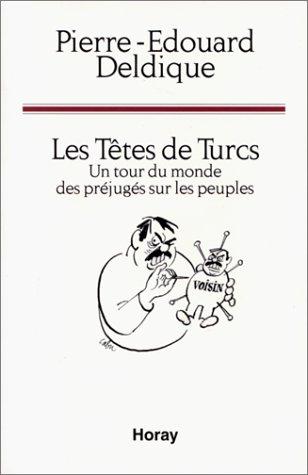 Les têtes de Turcs. Un tour du monde des préjugés sur les peuples