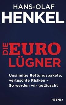 Die Euro-Lügner: Unsinnige Rettungspakete, vertuschte Risiken - So werden wir getäuscht von [Henkel, Hans-Olaf]