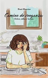 Camino de venganza: Dolor, rabia y locura par Dani Huertas