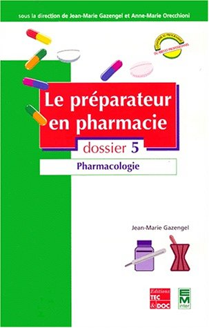 Le Préparateur en pharmacie, dossier 5 : Pharmacologie
