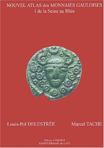 Nouvel atlas des monnaies gauloises : I, De la Seine au Rhin