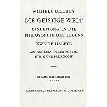Gesammelte Schriften: Die geistige Welt II: Bd. VI. (Wilhelm Dilthey. Gesammelte Schriften, Band 6)