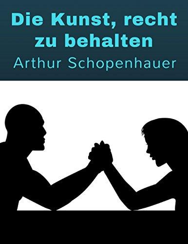 Die Kunst, recht zu behalten: Wie man in Diskussionen die Oberhand gewinnt (German Edition)