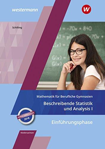 Mathematik für Berufliche Gymnasien - Ausgabe für das Kerncurriculum 2018 in Niedersachsen: Einführungsphase - Beschreibende Statistik und Analysis I: Schülerband
