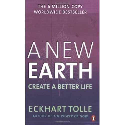 A New Earth: The LIFE-CHANGING follow up to The Power of Now. 'An otherworldly genius' Chris Evans' BBC Radio 2 Breakfast Show: Create a Better Life by Eckhart Tolle(2009-01-01)