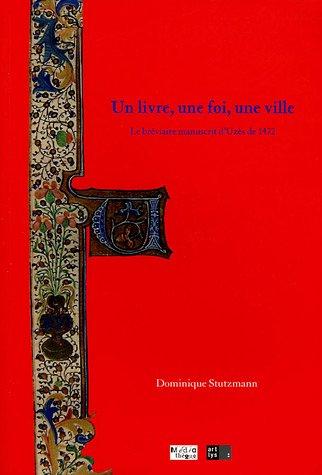 Un livre, une foi, une ville : Le bréviaire manuscrit d'Uzès de 1472, Médiathèque d'Uzès 8 avril-16 juillet 2005