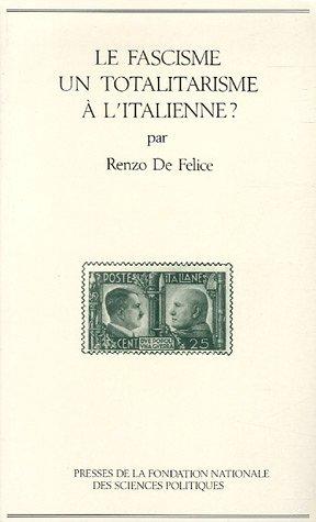 Le fascisme: Un totalitarisme à litalienne? par Renzo De Felice