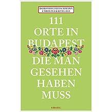 111 Orte in Budapest, die man gesehen haben muss (111 Orte ...)