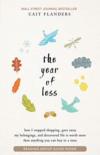 The Year of Less: How I Stopped Shopping, Gave Away My Belongings, and Discovered Life Is Worth More Than Anything You Can Buy in a Stor por Cait Flanders