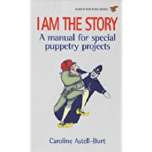 I Am the Story: A Manual of Special Puppetry Projects (Human Horizons): A Manual of Special Puppetry Projects (Human Horizons)