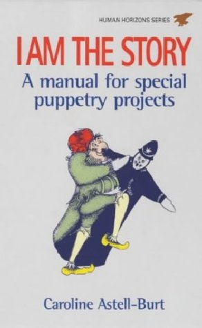 I am the Story: A Manual of Special Puppetry Projects (Human Horizons)