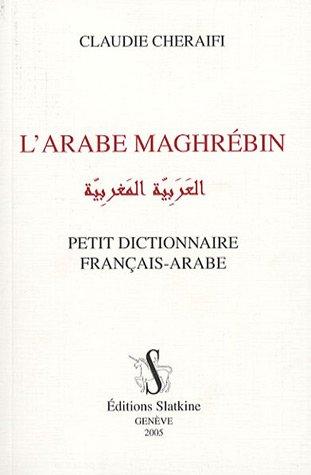 L'arabe maghrébin : Petit dictionnaire français-arabe