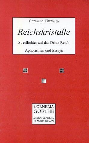 Reichskristalle - Streiflichter auf das Dritte Reich: Aphorismen /Essays (Cornelia Goethe Literaturverlag)