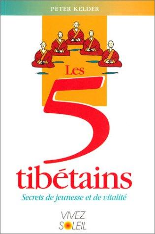 Les 5 tibétains : Secrets de jeunesse et de vitalité par Peter Kelder