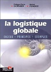 La Logistique globale : Enjeux - Principes -Exemples