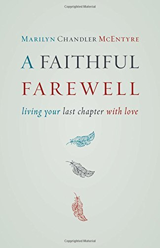A Faithful Farewell: Living Your Last Chapter with Love by Marilyn Chandler McEntyre (June 30, 2015) Paperback