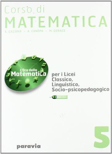 Corso di matematica. Per i Licei e gli Ist. magistrali: 5