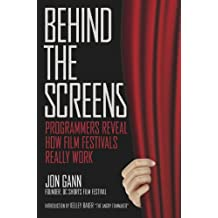 Behind the Screens: Programmers Reveal How Film Festivals Really Work (English Edition)