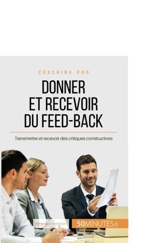 Donner et recevoir du feed-back: Transmettre et recevoir des critiques constructives par Véronique Bronckart