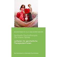 Spirituelle Psychotherapie: Die innere Familie: Leitfaden für ganzheitliche Therapeuten/-innen (Transzendentes Bewusstsein von Spirituelle Meisterin Ayleen)