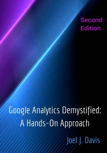 Google Analytics Demystified: A Hands-On Approach (Second Edition)