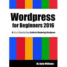 Wordpress for Beginners 2016: A Visual Step-by-Step Guide to Mastering Wordpress (English Edition)