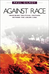 Against Race: Imagining Political Culture beyond the Color Line (Cobee)