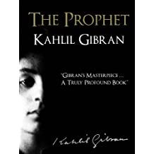 THE PROPHET (Illustrated 2012 Signature Edition) by KAHLIL GIBRAN [Illustrated with Full Bibliography] (The Complete Works of Kahlil Gibran)