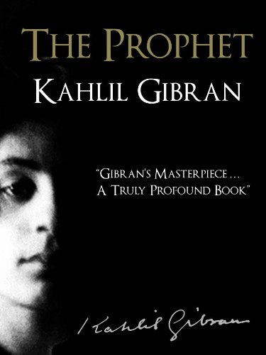 THE PROPHET (Illustrated 2012 Signature Edition) by KAHLIL GIBRAN  [Illustrated with Full Bibliography] (The Complete Works of Kahlil Gibran  Book 1)