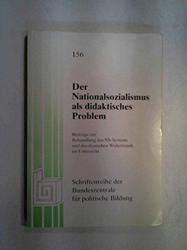 Der Nationalsozialismus als didaktisches Problem - Beiträge zur Behandlung des NS-Systems und des deutschen Widerstands im Unterricht