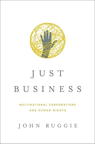 Just Business: Multinational Corporations and Human Rights (Norton Global Ethics Series)