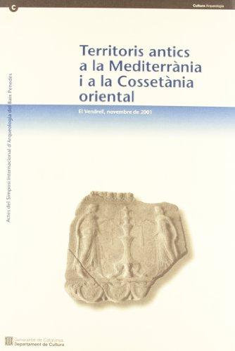 TERRITORIS ANTICS A LA MEDITERRANIA I A LA COSSETANIA ORIENTAL. ACTES DEL SIMPOSI INTERNACIONAL D'ARQUEOLOGIA DEL BAIX P por J. / J. M. PALET / M. PREVOSTI, EDS. GUITART