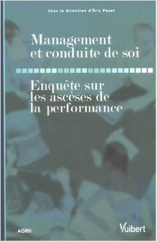 Management et conduite de soi : Enquête sur les ascèses de la performance de Eric Pezet,Annick Ohayon,Josette Bouvard ( 25 juin 2007 )