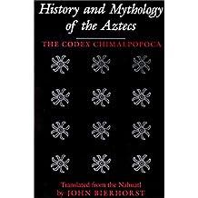 History and Mythology of the Aztecs: The Codex Chimalpopoca