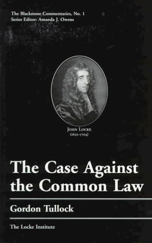 The Case Against the Common Law (Blackstone Commentaries Series Vol 1) by Gordon Tullock (1997-01-02)
