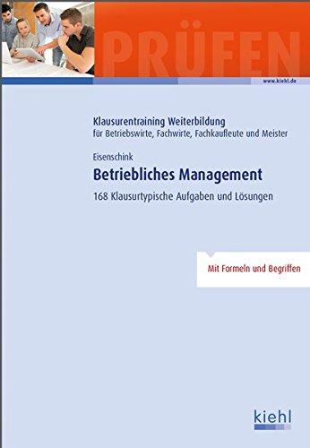 Betriebliches Management: 168 Klausurtypische Aufgaben und Lösungen (Klausurentraining Weiterbildung - für Betriebswirte, Fachwirte, Fachkaufleute und Meister)