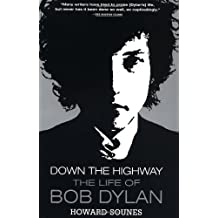 Down the Highway: The Life of Bob Dylan by Howard Sounes (2002-04-12)
