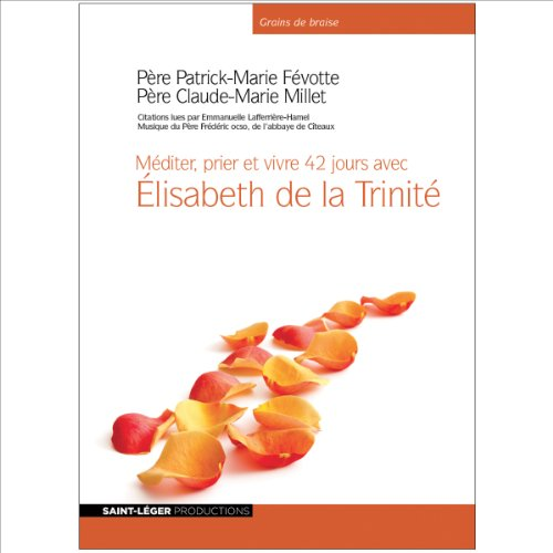 Télécharger Méditer, prier et vivre 42 jours avec Elisabeth de la Trinité PDF Lire En Ligne