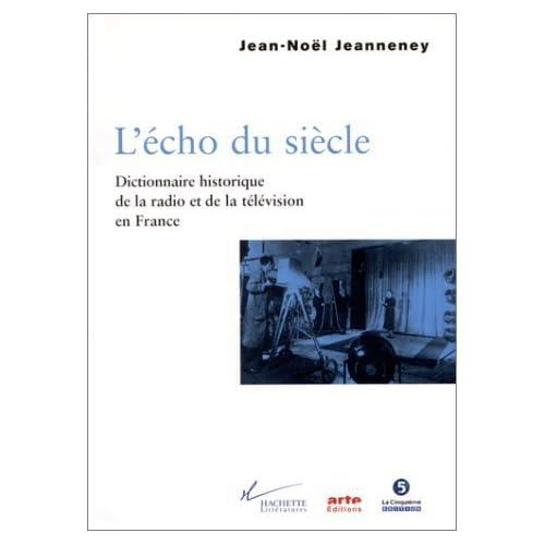 L'Echo du siècle. Dictionnaire historique de la radio et de la télévision en France de J.-N. Jeanneney (14 avril 1999) Broché