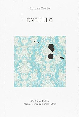Entullo (Premio de poesia Miguel González Garcés 2016) por Lorena Conde