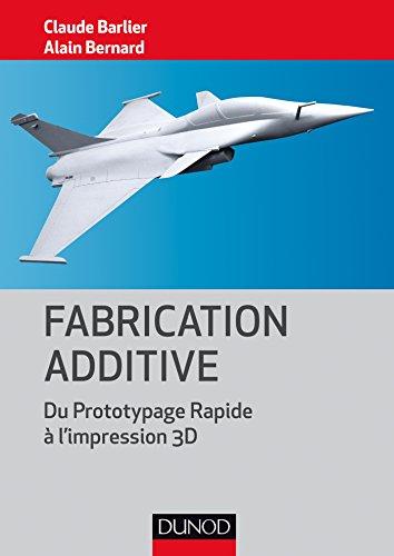 Fabrication additive - Du prototype rapide à l'impression 3D par Claude Barlier
