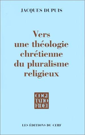 Vers une théologie chrétienne du pluralisme religieux par Jacques Dupuis