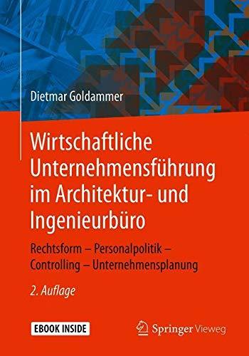 Wirtschaftliche Unternehmensführung im Architektur- und Ingenieurbüro: Rechtsform – Personalpolitik – Controlling – Unternehmensplanung